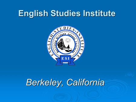 English Studies Institute Berkeley, California. Welcome to ESI.