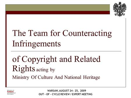 The Team for Counteracting Infringements of Copyright and Related <strong>Rights</strong> <strong>acting</strong> by Ministry Of Culture And National Heritage WARSAW, AUGUST 24 - 25, 2009.