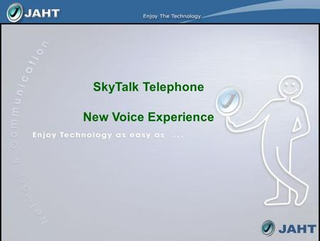 SkyTalk Telephone New Voice Experience. Agenda 1.Introduction of SkyTalk Telephone 2.Advantages over Internet / VoIP phones 3.Common Applications 4.Key.