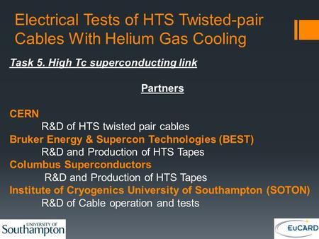 Electrical Tests of HTS Twisted-pair Cables With Helium Gas Cooling Task 5. High Tc superconducting link Partners CERN R&D of HTS twisted pair cables Bruker.
