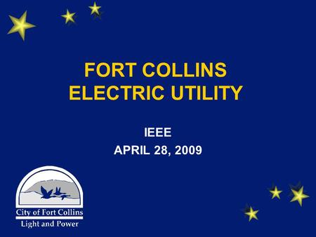 FORT COLLINS ELECTRIC UTILITY IEEE APRIL 28, 2009.