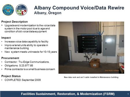 Albany Compound Voice/Data Rewire Albany, Oregon 1 Project Description Upgrade and modernization to the voice/data system in the motor pool due to age.