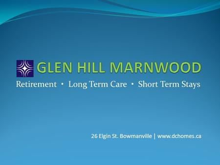 Retirement Long Term Care Short Term Stays 26 Elgin St. Bowmanville www.dchomes.ca.