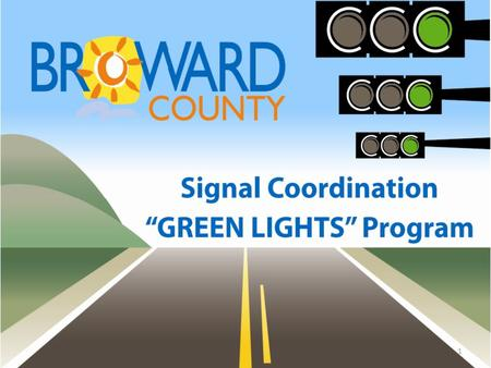 1. Green Lights Program Objectives Improve Quality of Synchronization in a Short Timeframe Noticeable Improvements to Motorists Appropriate Allocation.