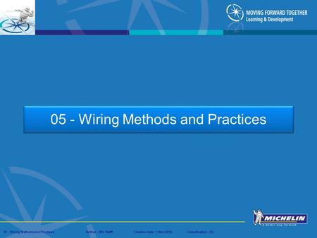 Presentation : IMS – Tech Managers ConferenceAuthor : IMS StaffCreation date : 08 March 2012Classification : D3Conservation :Page : # 05 - Wiring Methods.