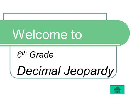 Welcome to 6 th Grade Decimal Jeopardy. $100 $200 $300 $400 $100 $200 $300 $400 Adding & Subtracting Multiplying & Dividing Using Models YOU Figure it.