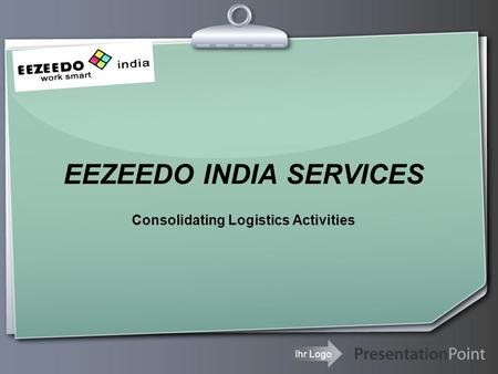 Ihr Logo EEZEEDO INDIA SERVICES Consolidating Logistics Activities.