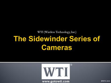 WTI (Wireless Technology, Inc.) ©WTI 2010. The Revolutionary Sidewinder Pan / Tilt / Zoom Camera features 360° continuous unlimited pan and tilt camera.