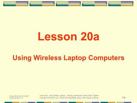 Revised FR 2013-09-06 13:58 ET Created SA 2006-11-18 Lesson 20a. Using Wireless Laptops / Bringing Learners and Library Skills Together Copyright © 2003-2013.