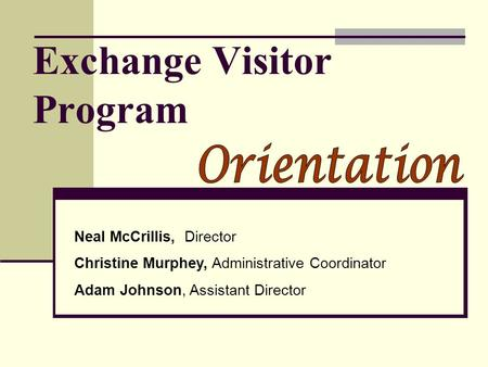 Exchange Visitor Program Neal McCrillis, Director Christine Murphey, Administrative Coordinator Adam Johnson, Assistant Director.