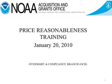 OVERSIGHT & COMPLIANCE BRANCH (OCB) PRICE REASONABLENESS TRAINING January 20, 2010 1.