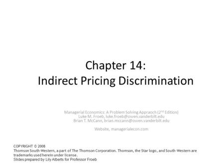 Chapter 14: Indirect Pricing Discrimination Managerial Economics: A Problem Solving Appraoch (2 nd Edition) Luke M. Froeb,