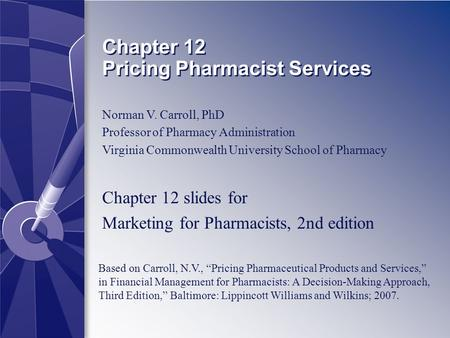 Chapter 12 Pricing Pharmacist Services Based on Carroll, N.V., Pricing Pharmaceutical Products and Services, in Financial Management for Pharmacists: A.