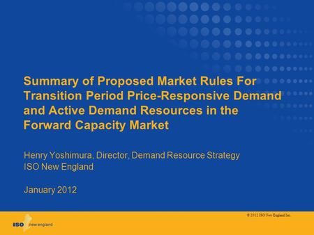 Summary of Proposed Market Rules For Transition Period Price-Responsive Demand and Active Demand Resources in the Forward Capacity Market Henry Yoshimura,