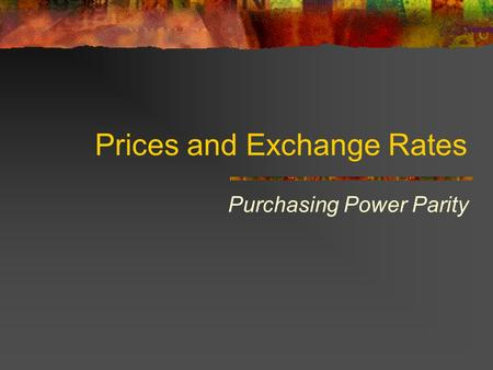 Prices and Exchange Rates Purchasing Power Parity.