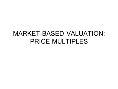 MARKET-BASED VALUATION: PRICE MULTIPLES. Introduction Price multiples are ratios of a stocks market price to some measure of value per share. A price.
