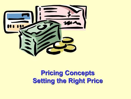 Pricing Concepts Setting the Right Price. The Importance of Price To the consumer... Price is the cost of something In the broadest sense, price allocates.