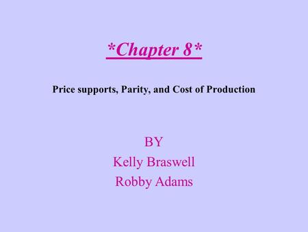 *Chapter 8* Price supports, Parity, and Cost of Production BY Kelly Braswell Robby Adams.