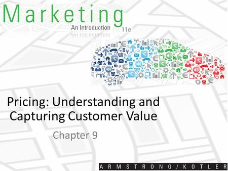 Pricing: Understanding and Capturing Customer Value Chapter 9.