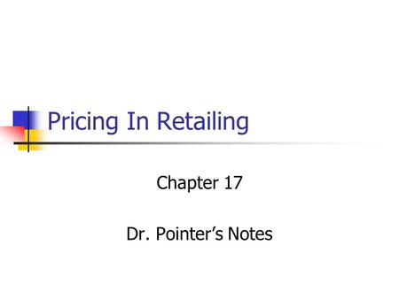 Pricing In Retailing Chapter 17 Dr. Pointers Notes.