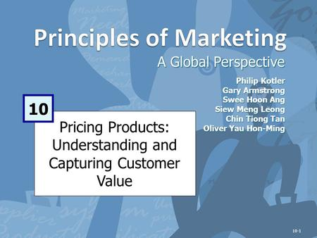 Pricing Products: Understanding and Capturing Customer Value A Global Perspective 10 Philip Kotler Gary Armstrong Swee Hoon Ang Siew Meng Leong Chin Tiong.