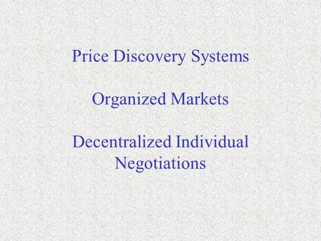 Price Discovery is the process of buyers and sellers arriving at prices.