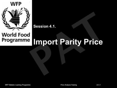 PAT Session 4.1. Import Parity Price WFP Markets Learning ProgrammePrice Analysis Training 4.1.1.
