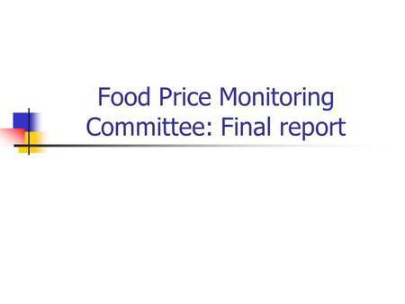 Food Price Monitoring Committee: Final report. Mandate Established under Section 7 of the Agricultural Marketing Act. Terms of reference: Monitor the.