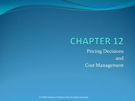 © 2009 Pearson Prentice Hall. All rights reserved. Pricing Decisions and Cost Management.