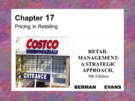 Chapter 17 Pricing in Retailing RETAIL MANAGEMENT: A STRATEGIC