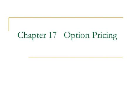 Chapter 17 Option Pricing. 2 Framework Background Definition and payoff Some features about option strategies One-period analysis Put-call parity, Arbitrage.