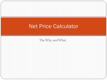Net Price Calculator The Why and What. Dilemma Colleges thought they were dealing with a compliance issue, but what they are really dealing with is the.