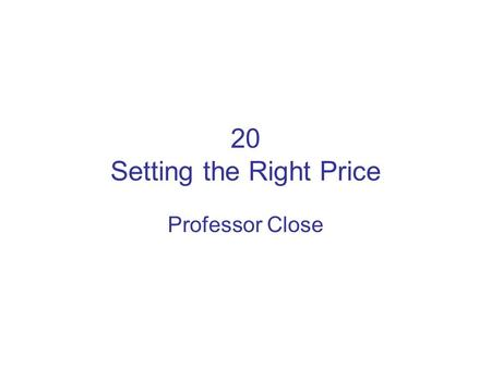 20 Setting the Right Price Professor Close. Introduction to Price Setting (1) Setting price: –Cost-Based Pricing: most firms Markup: Amount added to cost.