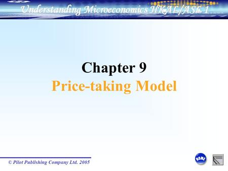 © Pilot Publishing Company Ltd. 2005 Chapter 9 Price-taking Model.