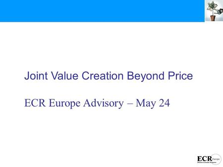 Joint Value Creation Beyond Price ECR Europe Advisory – May 24.