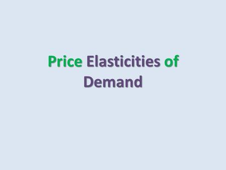 Price Elasticities of Demand. Definition: Price elasticity of demand is a measure of the responsiveness of the quantity demanded of a good to a change.