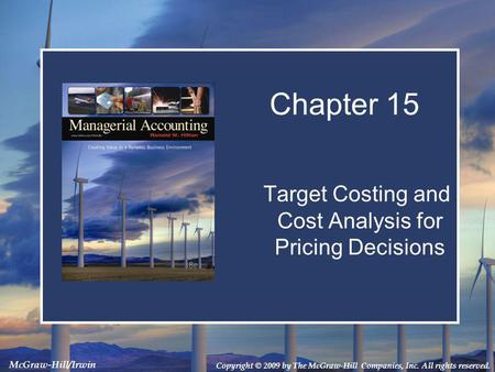Copyright © 2009 by The McGraw-Hill Companies, Inc. All rights reserved. McGraw-Hill/Irwin Target Costing and Cost Analysis for Pricing Decisions Chapter.
