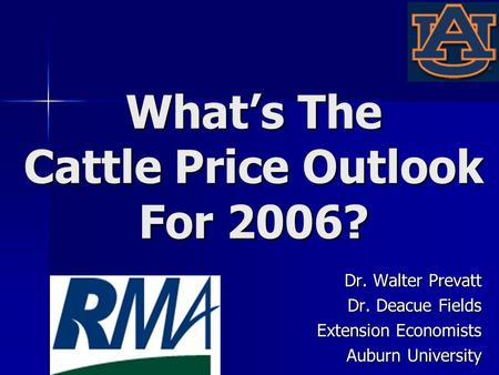 Whats The Cattle Price Outlook For 2006? Dr. Walter Prevatt Dr. Deacue Fields Extension Economists Auburn University.