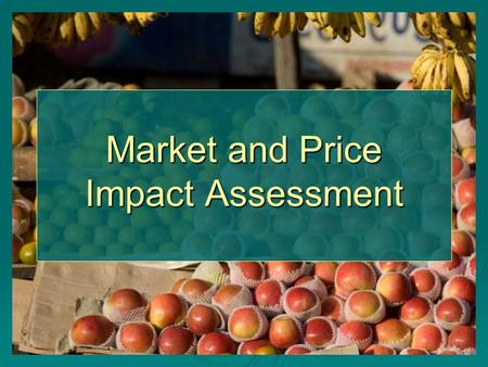 Market and Price Impact Assessment. OBJECTIVES To quantify the magnitude of the recent increase in food prices To quantify the magnitude of the recent.