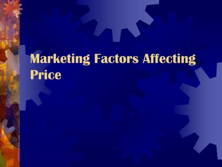 Marketing Factors Affecting Price. Objectives Identify the four market factors that affect price planning Discuss what demand elasticity is and the difference.