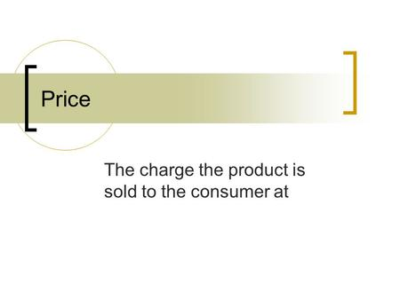 Price The charge the product is sold to the consumer at.