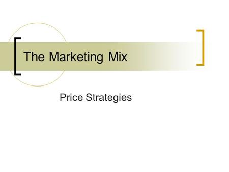 The Marketing Mix Price Strategies. The Importance of Pricing Pricing is one of the most vital decisions made by management Price too high and you lose.
