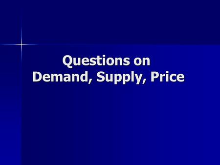 Questions on Demand, Supply, Price. What is the law of demand states.