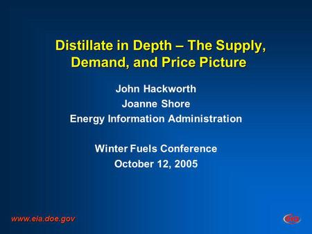 Distillate in Depth – The Supply, Demand, and Price Picture Distillate in Depth – The Supply, Demand, and Price Picture John Hackworth Joanne Shore Energy.