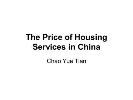 The Price of Housing Services in China Chao Yue Tian.
