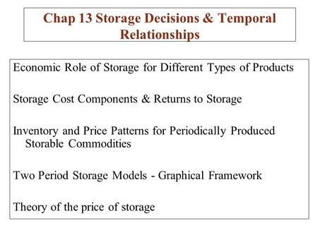 Economic Role of Storage for Different Types of Products Storage Cost Components & Returns to Storage Inventory and Price Patterns for Periodically Produced.