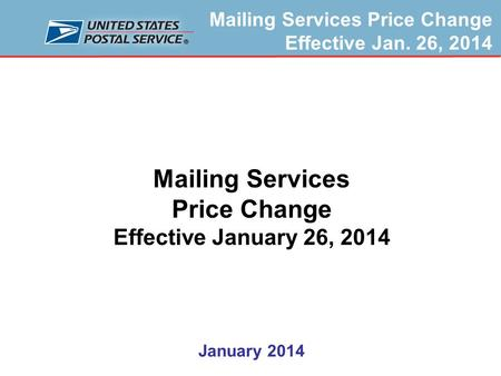 Mailing Services Price Change Effective Jan. 26, 2014 Mailing Services Price Change Effective January 26, 2014 January 2014.