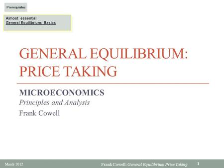 Frank Cowell: General Equilibrium Price Taking GENERAL EQUILIBRIUM: PRICE TAKING MICROECONOMICS Principles and Analysis Frank Cowell Almost essential General.