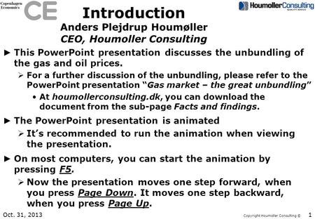 Copyright Houmoller Consulting © Introduction Anders Plejdrup Houmøller CEO, Houmoller Consulting This PowerPoint presentation discusses the unbundling.