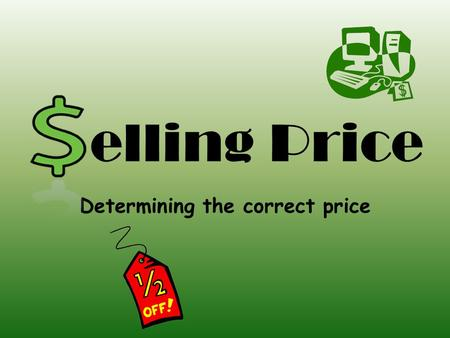 Elling Price Determining the correct price. Selling Price- The amount a seller charges for a good or service All businesses follow a process to determine.